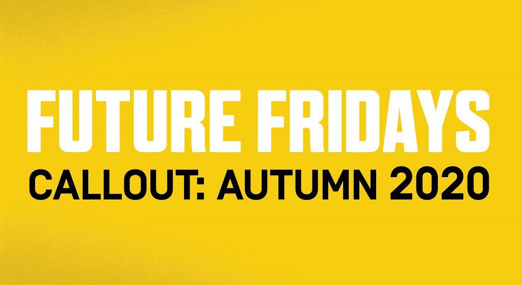 Future Fridays Autumn 2020 Callout