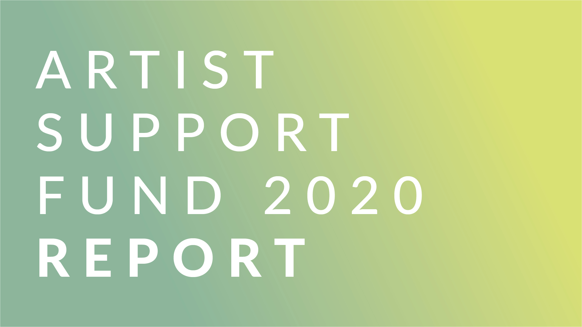 A coloured background, fading from pale turquoise to lime yellow. In white text it says: ARTIST SUPPORT FUND 2020 REPORT