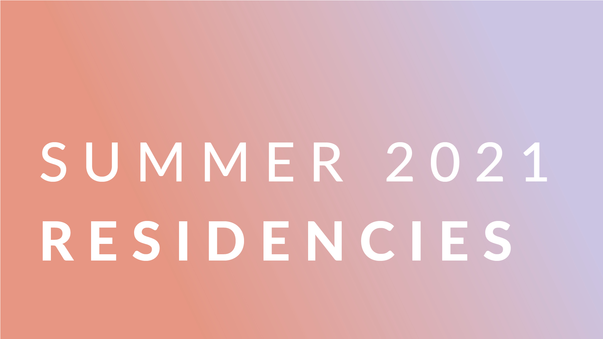 A coloured background, fading from peachy pink to pale lilac. In white text it says: SUMMER 2021 RESIDENCIES